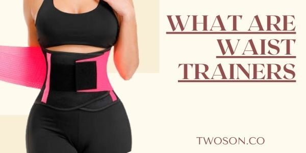 What are Waist Trainers?